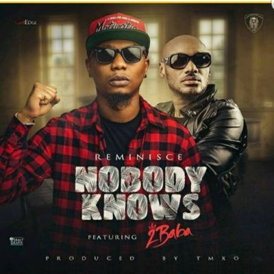 "Reminisce - Nobody Knows"" ft. 2Baba [ART]"