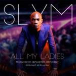 "Slym – ""All My Ladies"" (Prod by Phantom)"