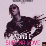 "Young C – ""Shey Na Love"" (Prod by Kiddominant)"