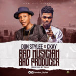 "Don Stylee X CKay – ""Bad Musician Bad Producer"""