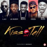 "L.A.X, Lk Kuddy, Drey Beatz,Ceeza & Dice Ailes – ""Kiss & Tell"""