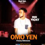 """Max Vicky – """"Omo Yen"""" (Prod. By Killertunes)"""