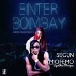 """Segun Miofemo – """"Enter Bombay"""" ft. Cynthia Morgan"""