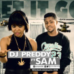 "DJ Preddy – ""Let It Go"" ft. Sam"
