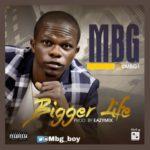 MBG – Bigger Life (Prod. Eazymix)