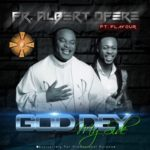 FR. Albert Ofere – God Dey My Side (Remix) f. Flavour