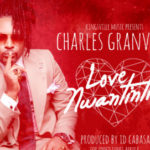 Charles Granville – Love Nwantinti (Prod. ID Cabasa)