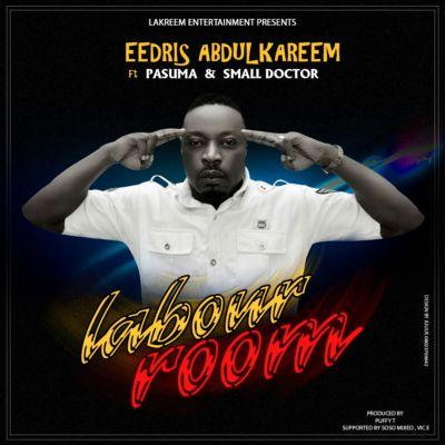 Eedris Abdulkareem - Labour Room ft. Pasuma & Small Doctor [ART]