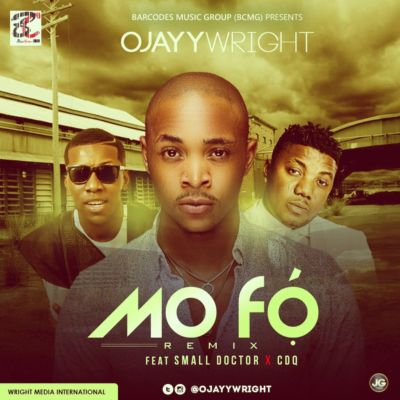 OJayy Wright - Mofo (Remix) ft. CDQ & Small Doctor [ART]
