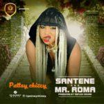 "Pattsy Chizzy – ""Mr Roma"" +  ""Santene"" (Prod. by Reflex Soundz)"