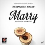 "DJ Neptune – ""Marry"" ft. Mr Eazi"