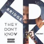"""Bridge (LOS) – """"They Don't Know"""""""
