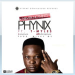 "Phynix – ""Never Nothing"" ft. T-Myles"