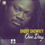 "Daddy Showkey – ""One Day"""