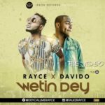 "VIDEO PREMIERE: Rayce – ""Wetin Dey"" (Remix) ft. Davido"