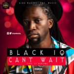 Black iQ – Cant Wait (Prod by Benjamz)