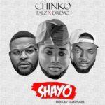 "Chinko Ekun – ""Shayo"" ft. Dremo & Falz (Prod by Killertunes)"