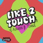 "VJ Adams – ""Like 2 Touch"" ft. Tiwezi"