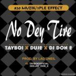 """Tayboi x Duje x DJ Don – """"No Dey Tire"""""""