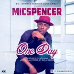 "VIDEO: Mic Spencer – ""One Day"""