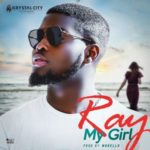 "Ray – ""My Girl"" ( Prod. By Morello)"