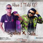 Signature – Have I Told You f. Skales