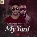 "Whizper – ""My Yard"" f. Jaywillz [Prod. By Kezyklef]"