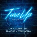 "DJ Jimmy Jatt – ""Turn Up (Remix)"" f. Flavour x Terry Apala"