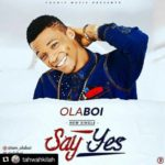 "Olaboi – ""Say Yes!"""