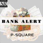 "P-Square – ""Bank Alert"""