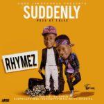"AUDIO + VIDEO: Rhymez – ""Suddenly"""