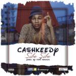 """Cashkeedy – """"Sibe Sibe"""""""