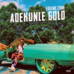"VIDEO PREMIERE: Adekunle Gold – ""Friend Zone"""