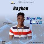 """Baykon – """"Show Me Love"""" (Prod. By DJ Coublon)"""