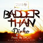 "Dinho  – ""Badder Than"" (Prod. By Dicey)"