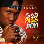"""VIDEO: Gifted Baba – """"God Pass Dem"""""""