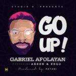 Gabriel Afolayan – Go Up Ft. Akeen & Esqo