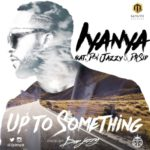 "Iyanya – ""Up 2 Something"" ft. Don Jazzy & Dr Sid"