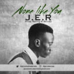"J.E.R – ""None Like You"""