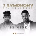 "J Symphony – ""Be Mine"" ft. Selebobo (Prod by GospelOnDeBeatz)"