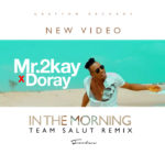 "VIDEO PREMIERE: Mr 2kay – ""In The Morning"" ft. Doray"