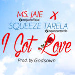 "Ms. Jaie & Squeeze Tarela – ""I Got Love"""