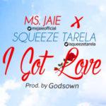 """Ms. Jaie & Squeeze Tarela – """"I Got Love"""""""