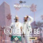 """VIDEO: Naija Boyz – """"Queen To Be"""" ft. Meaku"""