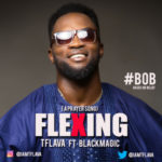 """#BOB Presents: TFlava – """"Flexing"""" ft. BlackMagic"""