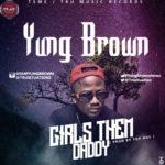 "Yung Brown – ""Girls Them Daddy"""
