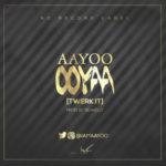 """Aayoo – """"Ooyaa"""" [Twerk It]"""