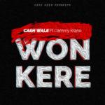 "Cash Wale – ""Won Kere"" f. Dammy Krane"