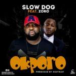 "SlowDog – ""Okporo"" ft. Zoro"