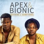 """VIDEO: Apex and Bionic – """"Nothing 2 Something"""""""